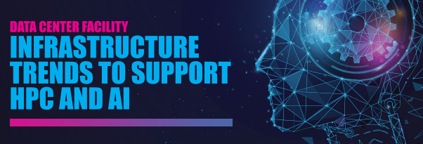 7x24 Exchange Magazine Spring 2021 - Data Center Facility Infrastructure Trends To Support HPC and AI