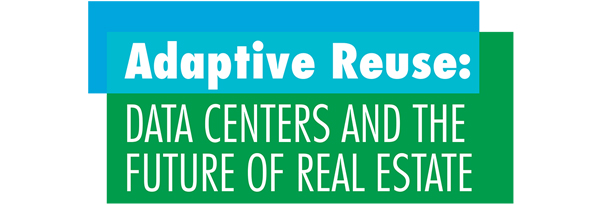 7x24 Exchange 2021 Fall Magazine | Adaptive Reuse: Data Centers and the Future of Real Estate